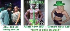 Allan went from 200 to 179 on his 90 day Challenge! Wendy from 161 to 125!