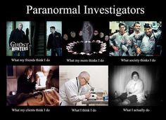 Paranormal Investigators what ppl think