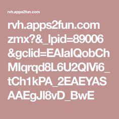 rvh.apps2fun.com zmx?&_lpid=89006&gclid=EAIaIQobChMIqrqd8L6U2QIVi6_tCh1kPA_2EAEYASAAEgJl8vD_BwE
