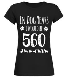 In Dog Years I Would Be 560 Funny 80th birthday Tshirt