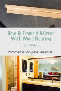 how to frame a mirror with wood flooring #BathroomMakeover#MirrorMakeover #LeftoverWoodFlooring #FrameAMirror