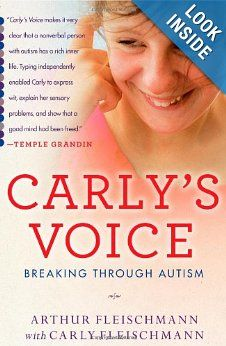 Carly's Voice - Breaking Through Autism. Anyone who works with people with autism, needs to read this book.