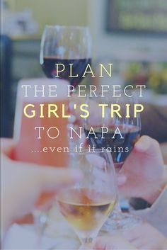 How To Plan the Perfect Girl's Trip to Napa (even if it rains)