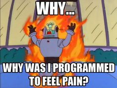 why was i programmed to feel pain? simpsons quotes