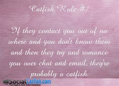 Catfish Rule #7 try and romance you right away