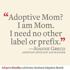 Adoption Quotes. People need to see the truth in this, its like saying my real children and my adopted children, they are all children!!