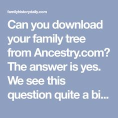 Can you download your family tree from Ancestry.com? The answer is yes. We see this question quite a bit so we thought we'd quickly show you how you can ea