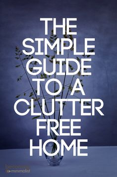 The Simple Guide to a Clutter-Free Home | Becoming Minimalist