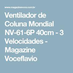 Ventilador de Coluna Mondial NV-61-6P 40cm - 3 Velocidades - Magazine Voceflavio