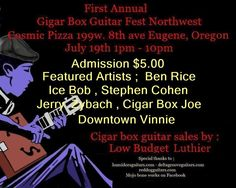 Cigar Box Guitar Fest NW in Eugene Oregon July 19th 2014. at Cozmic Pizza 1-10pm. Listen to cbg players and talk with builders.