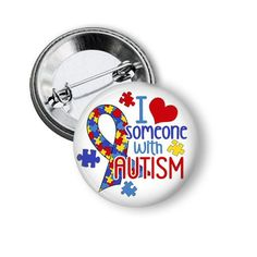 I Love Someone With Autism Pinback Button by NannyGoatsCloset