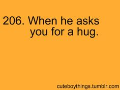 When he asks you for a hug..