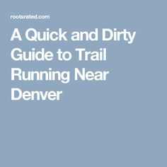 A Quick and Dirty Guide to Trail Running Near Denver