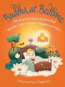 A beautiful book your children won't want you to put down. Buddha at Bedtime: Tales of Love and Wisdom for You to Read with Your Child to Enchant, Enlighten and Inspire