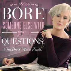 """Please bore someone else with your questions."" - Miranda Priestly #TheDevilWearsPrada #MirandaPriestly"