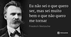 Eu não sei o que quero ser, mas sei muito bem o que não quero me tornar — Friedrich Nietzsche Friedrich Nietzsche, Nietzsche Frases, Red Quotes, Cogito Ergo Sum, Light Of Life, Psychology Facts, Some Words, Einstein, Writer