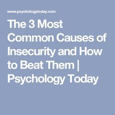 The 3 Most Common Causes of Insecurity and How to Beat Them | Psychology Today