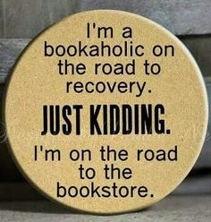 I love this quotegraphic: I& a bookaholic on the road to recovery. Just kidding. I& really on the road to my local bookstore. I love books. I Love Books, Good Books, Books To Read, My Books, Tanning Quotes, Reading Quotes, Reading Posters, Reading Books, Book Worms