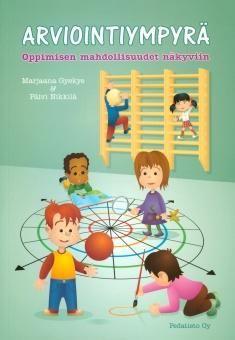 Arviointiympyrä : oppimisen mahdollisuudet näkyviin / Marjaana Gyekye & Päivi Nikkilä. Arviointiympyrä-kirja tarjoaa varhaiskasvatuksen ammattilaisille ja alan opiskelijoille työvälineen, jolla on mahdollisuus saada näkyviin se, miten lasten toiminnassa toteutuvat lapselle ominaiset tavat toimia.