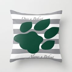 Once a bobcat... Always a bobcat!  Ohio University, Athens. Bobcat Paw Pillow
