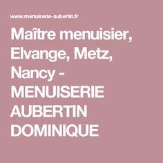 Maître menuisier, Elvange, Metz, Nancy - MENUISERIE AUBERTIN DOMINIQUE