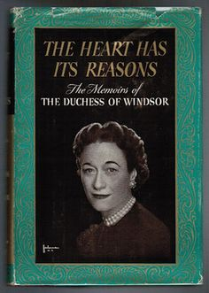 The Heart Has Its Reasons: The Memoirs of the Duchess of Windsor