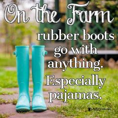 Omg lol I remember I would always have my pair in my Memos closet on them rainy days. putting them on especially with my PJS on to go out to feed the horses, cows and pigs in the corral. Farm Girl Quotes, Farmer Quotes, Country Girl Quotes, Farm Sayings, Country Living Quotes, Southern Quotes, Family Quotes, Country Girl Life, Country Girl Problems