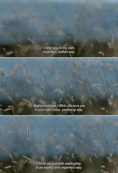 "anamorphosis-and-isolate: "" ― Liv & Ingmar ""I love you in my own imperfect, selfish way. And sometimes I think you love me in your own fussy, pestering way. I think we just love each other in. Film Quotes, Poetry Quotes, Romance Quotes, Quotes Quotes, Funny Quotes, Pretty Words, Beautiful Words, Dr Hook, Citations Film"