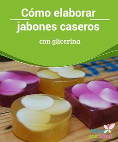 Cómo elaborar #jabones caseros con #glicerina  Gracias a que tiene un pH muy similar al de nuestra #piel el jabón de glicerina lo podemos utilizar tanto para cutis graso y con tendencia acnéica como para uno delicado #Curiosidades