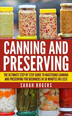 FREE TODAY      Amazon.com: Canning: The Ultimate Step-by-Step Guide to Mastering Canning and Preserving for Beginners in 30 Minutes or Less! (Canning - Preserving - Canning and Preserving ... Recipes - Frozen Meals - Preserving Food) eBook: Joe Deletaro: Kindle Store