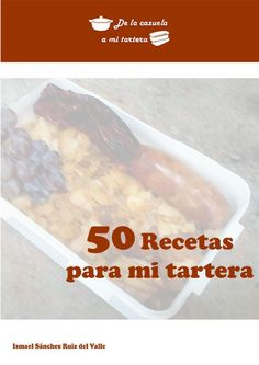 """""""50 Recetas para mi tartera"""" es un recetario con mis recetas de cocina favoritas que puedes llevar para comer en un taper."""