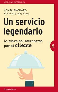 Un servicio legendario // Ken Blanchard, Kathy Cuff, Vicki Halsey // Empresa Activa (Ediciones Urano)