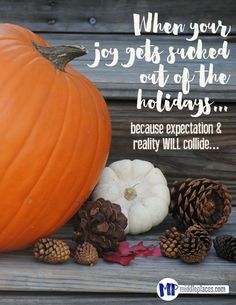 When your joy gets sucked out of the holidays...because expectations and reality WILL collide.