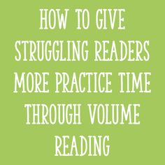 How To Give Struggling Readers More Practice Time Through Volume Reading