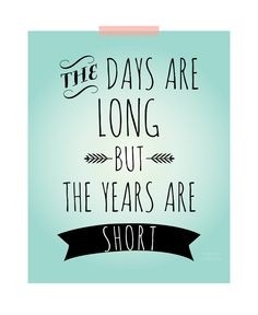 "Home Decor  ""The days are long but the years are short"" 8x10 Sign/Print Printable/Digital PDF/JPEG. $12.00, via Etsy."