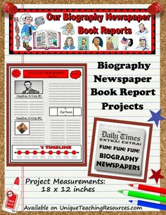 Biography Newspaper Book Report Project:  For this nonfiction book report assignment, students write 2 articles about the famous person, draw a comic strip, and create a timeline detailing the most significant dates and events in their life.  There are 4 templates that are glued together to form a newspaper that measures 1 8x 12 inches.