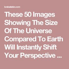 These 50 Images Showing The Size Of The Universe Compared To Earth Will Instantly Shift Your Perspective On Life - Krakalakin