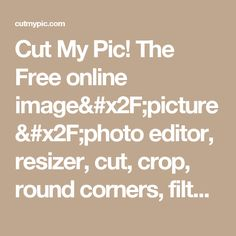 Cut My Pic! The Free online image/picture/photo editor, resizer, cut, crop, round corners, filter, blur, drop shadow and colorize tool!