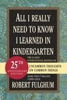 Robert Fulghum Quotes - All I Really Need to Know I Learned in Kindergarten