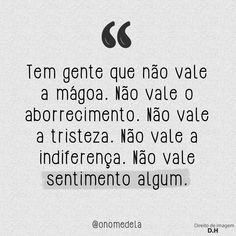 Tem gente que não vale a mágoa The Words, More Than Words, Words Quotes, Me Quotes, Sayings, Frases Tumblr, Words Worth, Quote Prints, Positive Thoughts