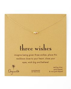 Three wishes. Place this necklace close to your heart, close to your eyes, wish and believe!