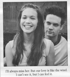 """i'll always miss her. but our love is like the wind. i can't see it, but i can feel it."" -a walk to remember. My favorite movie."