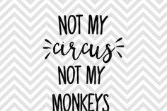 Not My Circus Not My Monkeys Mom Life By Kristin Amanda Designs SVG Cut Files