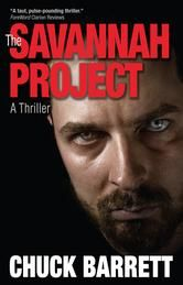 "(An Award-Winning Thriller by Bestselling Author Chuck Barrett! ForeWord Clarion Reviews: ""A taut, pulse-pounding thriller."" The Savannah Project has 4.2 Stars with 88 Reviews on Amazon)"