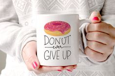 Donut Mug - Donut Ever Give Up 11oz Coffee Mug - Coffee Inspirational Quote Hand Lettered Mug - Pink Doughnut with Sprinkles