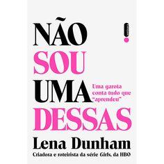 Lena Dunham - Não Sou uma Dessas