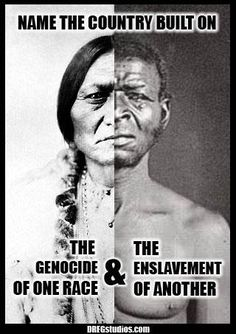 It's sad to think that America was built on the death of Native Americans and Slavery but yet we still see racism today it's as if that all happened in vain Native American History, American Indians, Native American Genocide, African American Men, African History, We Are The World, In This World, By Any Means Necessary, Just Dream