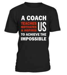 """# A Coach Teaches Motivates Inspires Us 