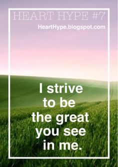 I strive to be...