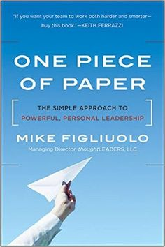 One Piece of Paper: The Simple Approach to Powerful, Personal Leadership: Mike Figliuolo: 8601415720464: Amazon.com: Books